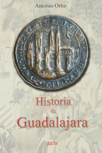 9788496236820: Historia de Guadalajara (Ortiz Garcia) Edicion 2006