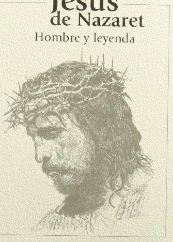 Jesús de Nazaret. Hombre y leyenda.: García Páramo, Almudena.