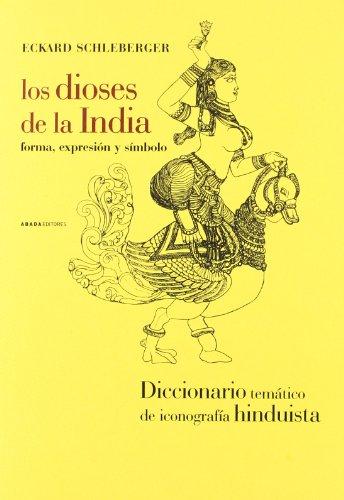9788496258228: Los dioses de la India : forma, expresión y símbolo : un manual de iconografía hinduísta