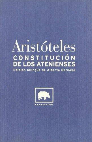 CONSTITUCION DE LOS ATENIENSES (ED. BILINGÜE): Aristóteles (Autor), Alberto Bernabé (ed.)