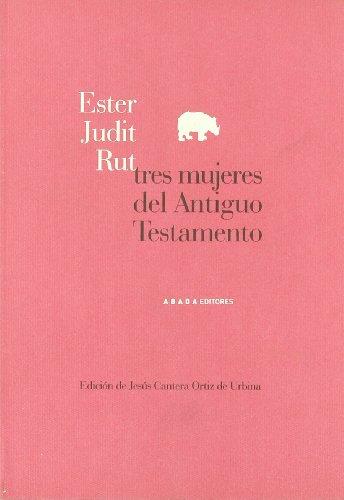 ESTER, JUDIT, RUT. TRES MUJERES DEL ANTIGUO TESTAMENTO: CANTERA ORTIZ DE URBINA, J.
