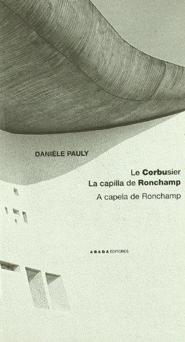LE CORBUSIER: LA CAPILLA RONCHAMP. A CAPELA: Danièle Pauly