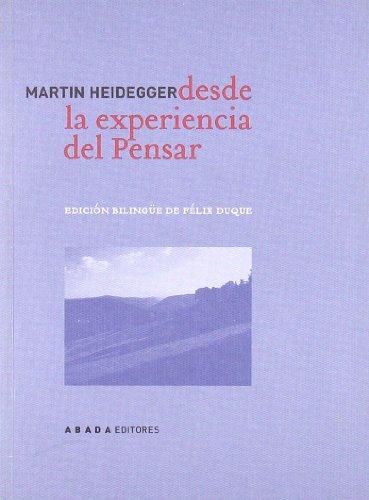 DESDE LA EXPERIENCIA DEL PENSAR. Edición Bilingüe de Félix Duque.: HEIDEGGER, ...