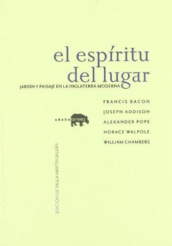 EL ESPIRITU DEL LUGAR: JARDIN Y PAISAJE EN LA INGLATERRA MODERNA: Francis Bacon, Joseph Addison, ...