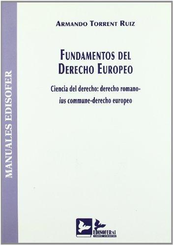 FUNDAMENTOS DEL DERECHO EUROPEO: TORRENT RUIZ, ARMANDO