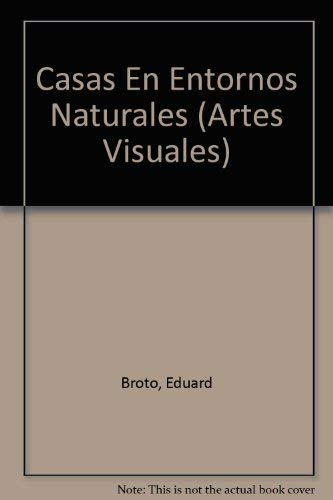Casas En Entornos Naturales (Artes Visuales) (Spanish Edition) (8496263398) by Broto, Eduard