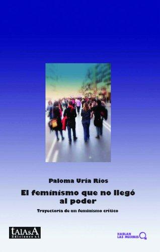 9788496266285: El feminismo que no llego al poder. Trayectoria de un feminismo critico