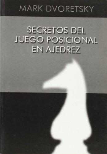 SECRETOS DEL JUEGO POSICIONAL EN AJEDREZ (8496279022) by Mark Dvoretsky