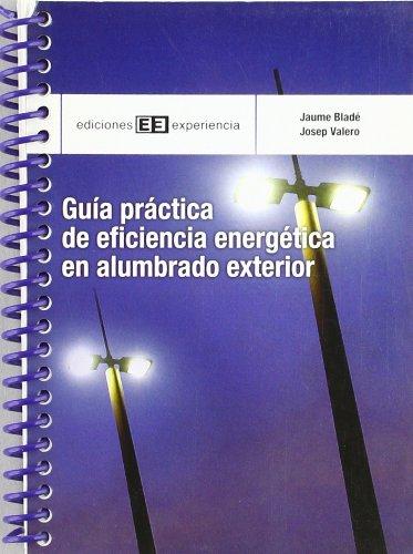 GUÍA PRÁCTICA DE EFICIENCIA ENERGÉTICA EN ALUMBRADO: BLADÉ GONZÁLEZ, JAUME