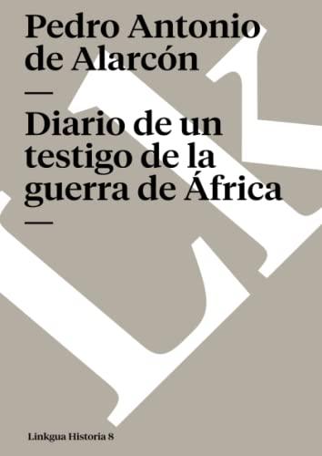 Diario de un testigo de la guerra de Africa Memoria Spanish Edition: Pedro Antonio De Alarcon