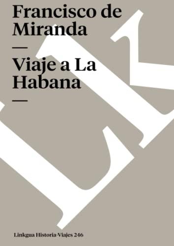 Viaje a La Habana Memoria-Viajes Spanish Edition: Francisco De Miranda
