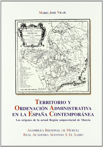 9788496308022: Territorio y Ordenacion Administrativa en la España Contemporanea. Los Origenes de la Actual Region Uniprovincial de Murcia