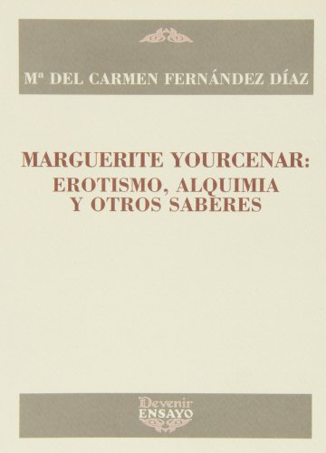 9788496313316: MARGUERITE YOURCENAR: Erotismo, alquimia y otros saberes