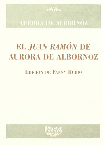 9788496313408: El Juan Ramon Jimenez de Aurora de Albornoz (Spanish Edition)