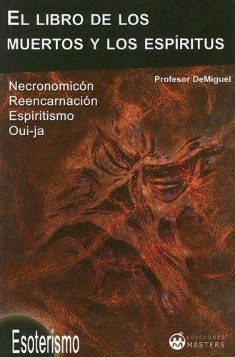 9788496319226: El Libro de los Muertos y los Espiritus: Necronomicon, Reencarnacion, Espiritismo y Oui-Ja (Spanish Edition)