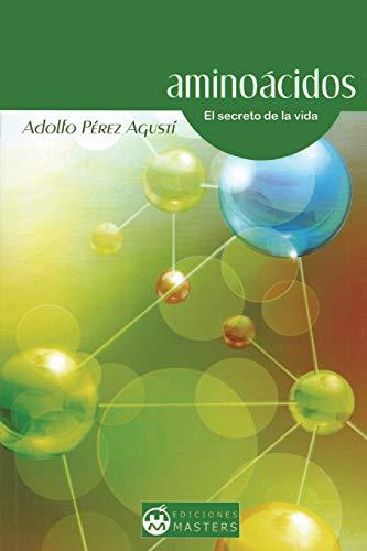 Aminoácidos: El Secreto de la Vida - Perez Agusti, Adolfo