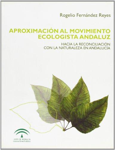 Aproximación al movimiento ecologísta andaluz: Hacia la reconciliación con la naturaleza en Andalucía - Rogelio Fernández Reyes