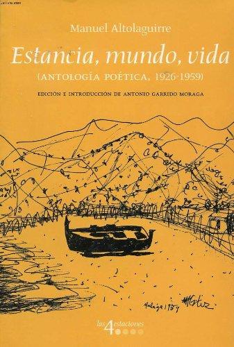 Estancia, mundo, vida (Book): Manuel Altolaguirre
