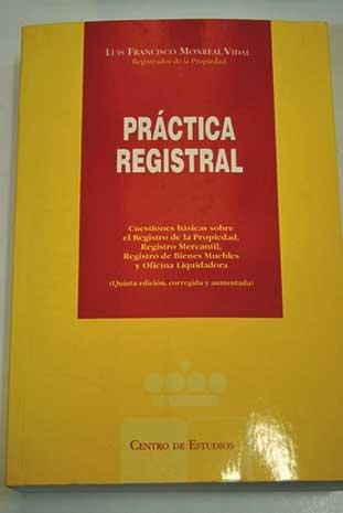 9788496347137: PRACTICA REGISTRAL: CUESTIONES BASICAS SOBRE EL REGISTRO DE LA PR OPIEDAD, REGISTRO MERCANTIL, REGISTRO DE BIENES MUEBLES Y OFICINA LIQUIDADORA (5º ED. CORR. Y AUM.)