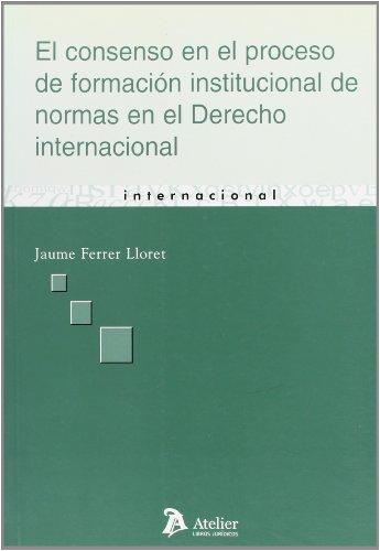 9788496354753: Consenso en el proceso de formacion institucional de normas en el derecho internacional, el.
