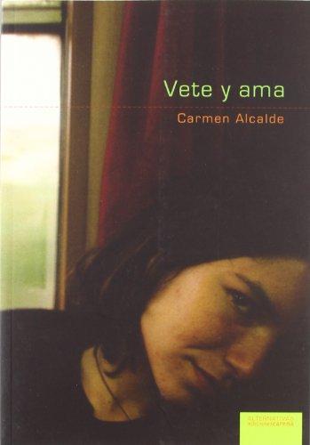 Vete Y Ama (Narrativas): Carmen Alcalde