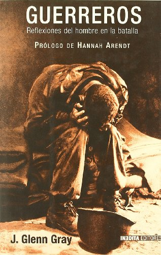 9788496364066: Guerreros - Reflexiones Del Hombre En La Batalla (Historia Inedita)