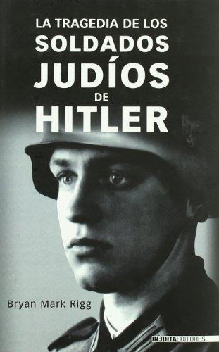 9788496364684: La tragedia de los soldados judíos de Hitler