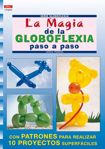 9788496365094: La magia de la globoflexia paso a paso / The magic of balloon twisting step by step (Crea con patrones; Serie: Globoflexia) (Spanish Edition)