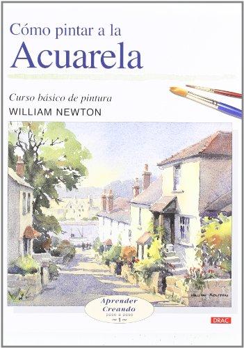 9788496365452: Como Pintar Con la Acuarela: Curso Basico de Pintura / Painting With Watercolours (Aprender Creando Paso a Paso / Learn Creating Step By Step) (Spanish Edition)