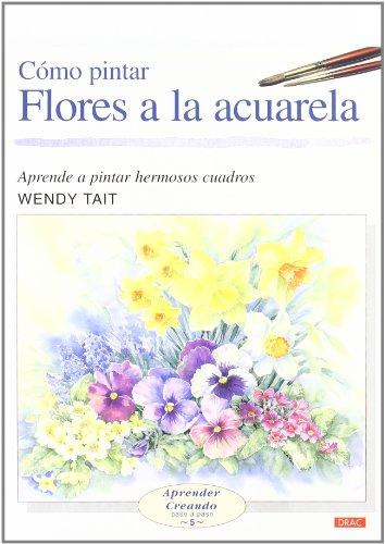 9788496365957: Como Pintar Flores a la Acuarela (Spanish Edition)