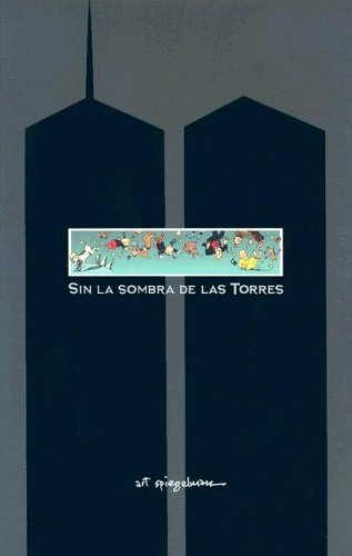Sin la sombra de las torres/ In The Shadows of No Towers (Spanish Edition) (8496370380) by Art Spiegelman