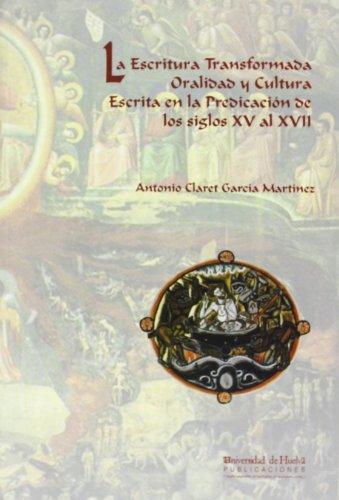 9788496373389: La escritura transformada : oralidad y cultura escrita en la predicación de los siglos XV al XVII