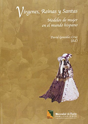 VIRGENES,REINAS Y SANTAS.MODELOS DE MUJER EN EL MU - GONZALEZ CRUZ, DAVID
