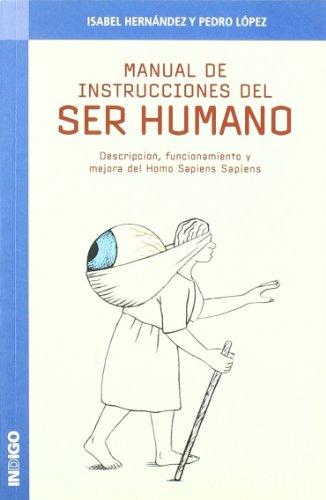 9788496381308: Manual de instrucciones del ser humano : descripción, funcionamiento y mejora del Homo sapiens sapiens