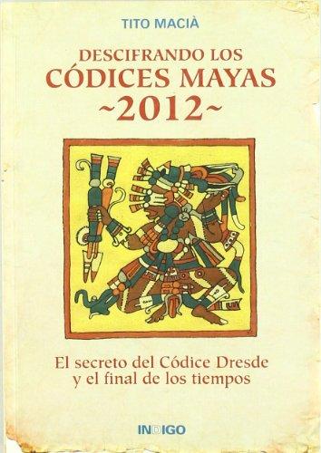 9788496381599: Descifrando los códices mayas 2012 : el secreto del Códice Dresde y el final de los tiempos