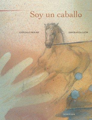 Soy un caballo. - Moure, Gonzalo/León, Esperanza (il.)