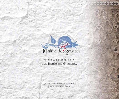 EL ALMA DE(S)GRANADA. VIAJE A LA MEMORIA DEL REINO DE GRANADA. FOTOGRAFIA DE J. C. GONZALEZ ...