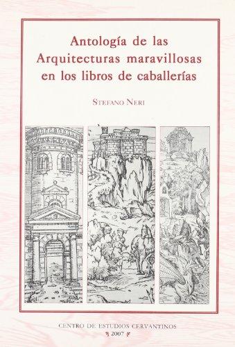 Antologia De Las Arquitecturas Maravillosas En Los Libros De Caballerias: Neri, Stefano [Ed.]