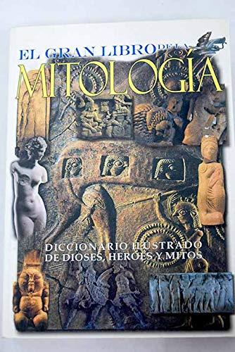 9788496410138: El gran libro de la mitologia / The Great Book of Mythology: Diccionario ilustrado de dioses, heroes y mitos / Illustrated Dictionary of Gods, Heros ... de / The Great Book of) (Spanish Edition)