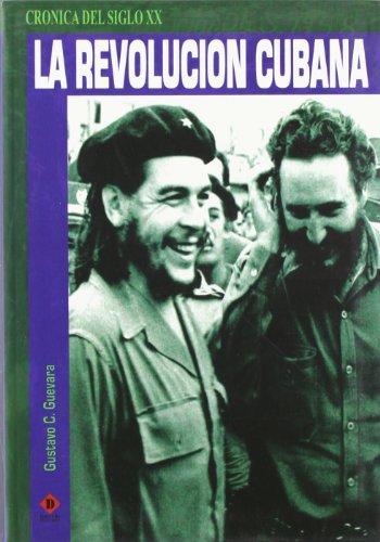La Revolucion Cubana/ the Cuban Revolution (Cronica Del Siglo XX / XX Century Chronicle) ...