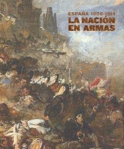 9788496411371: España 1808-1814: la nacion en Armas (cat.exposicion)