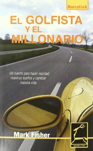 9788496423015: El Golfista y el millonario / Golfer and The Millionaire: Un Cuento para Hacer Realidad Nuestros Suenos y Cambiar Nuestra Vida / Its About the Drive ... a Vivir / Learning to Live) (Spanish Edition)