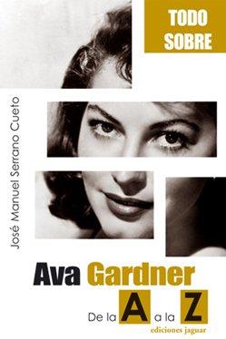 9788496423459: Todo sobre...Ava Gardner / All about ... Ava Gardner: De La A La Z/ From A to Z (Spanish Edition)