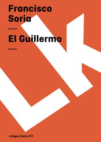 El Guillermo (Teatro) (Spanish Edition): Soria, Francisco