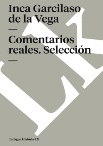 Comentarios reales. Selecci?n (Memoria) (Spanish Edition): Vega, Inca Garcilaso de la