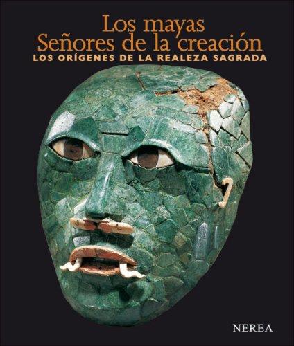 Los Mayas. Señores de la creación: Fields,Virginia; Reents-Budet, Dorie