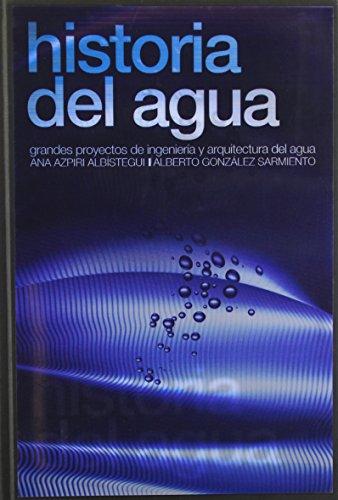 Historia del Agua: Grandes Proyectos de Ingenieria: Ana Azpiri Albistegui,