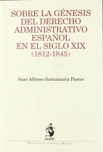 9788496440524: Sobre la Génesis del Derecho Administrativo Español en el Siglo XIX (1812-1845)