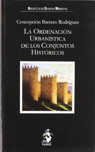 La ordenación urbanística de los conjuntos históricos. - Barrero Rodríguez, Concepción