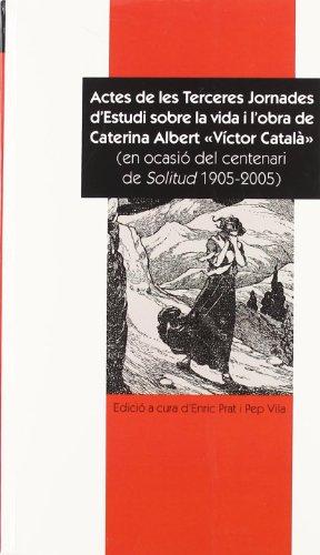9788496444683: Actes de les terceres Jornades d'Estudi sobre la Vida i l'Obra de Caterina Albert